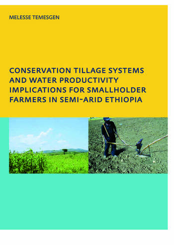 Conservation Tillage Systems and Water Productivity - Implications for Smallholder Farmers in Semi-Arid Ethiopia PhD, UNESCO-IHE Institute for Water Education, Delft, The Netherlands book cover