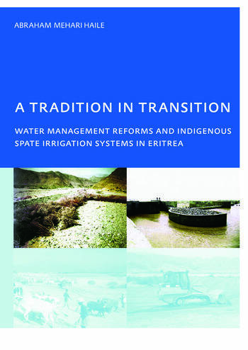 A Tradition in Transition, Water Management Reforms and Indigenous Spate Irrigation Systems in Eritrea PhD, UNESCO-IHE Institute for Water Education, Delft, The Netherlands book cover