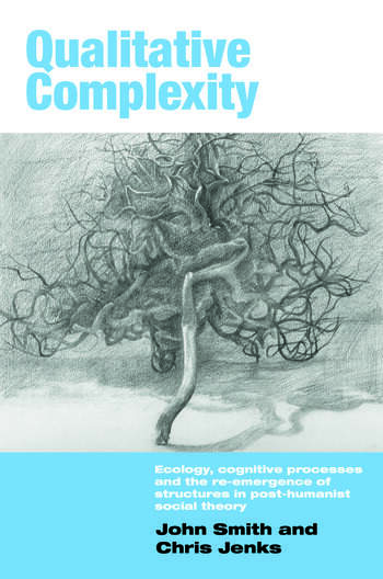 Qualitative Complexity Ecology, Cognitive Processes and the Re-Emergence of Structures in Post-Humanist Social Theory book cover