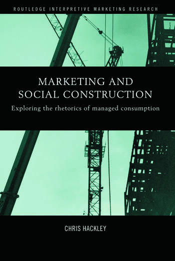 Marketing and Social Construction Exploring the Rhetorics of Managed Consumption book cover