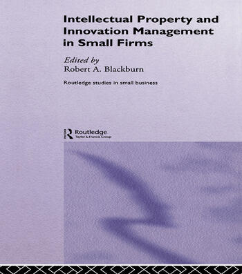 Intellectual Property and Innovation Management in Small Firms book cover