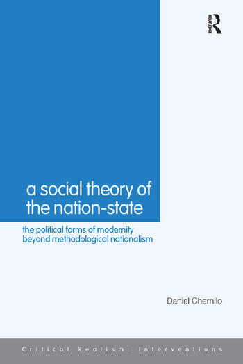 A Social Theory of the Nation-State The Political Forms of Modernity Beyond Methodological Nationalism book cover