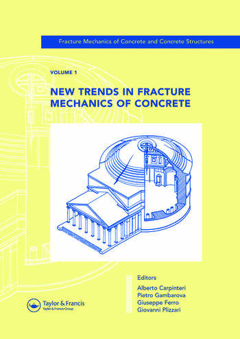 New Trends in Fracture Mechanics of Concrete Fracture Mechanics of Concrete and Concrete Structures, Volume 1 of the Proceedings of the 6th International Conference on Fracture Mechanics of Concrete and Concrete Structures, Catania, Italy, 17-22 June 2007, 3-Volumes book cover