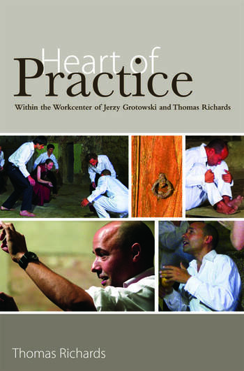 Heart of Practice Within the Workcenter of Jerzy Grotowski and Thomas Richards book cover