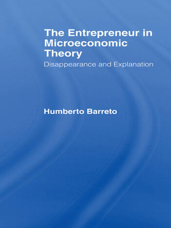 The Entrepreneur in Microeconomic Theory Disappearance and Explanaition book cover
