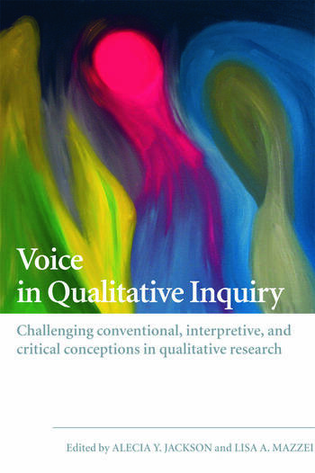 Voice in Qualitative Inquiry Challenging conventional, interpretive, and critical conceptions in qualitative research book cover