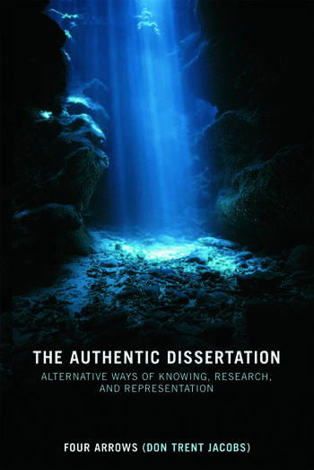 The Authentic Dissertation Alternative Ways of Knowing, Research and Representation book cover