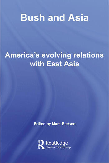 Bush and Asia America's Evolving Relations with East Asia book cover