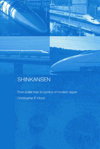 Shinkansen From Bullet Train to Symbol of Modern Japan book cover