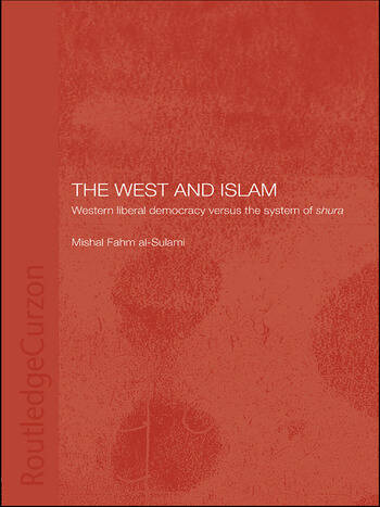 The West and Islam Western Liberal Democracy versus the System of Shura book cover