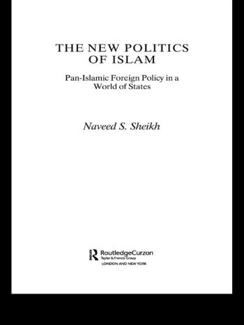 The New Politics of Islam Pan-Islamic Foreign Policy in a World of States book cover