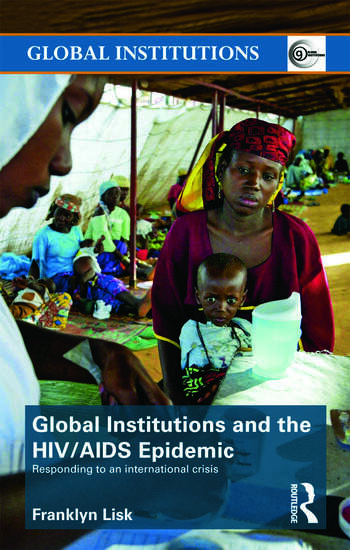 Global Institutions and the HIV/AIDS Epidemic Responding to an International Crisis book cover