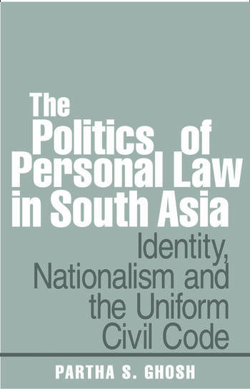 The Politics of Personal Law in South Asia Identity, Nationalism and the Uniform Civil Code book cover