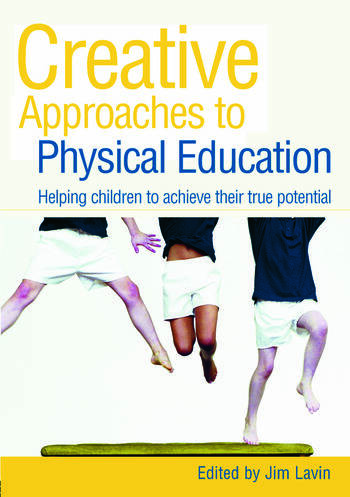 Creative Approaches to Physical Education Helping Children to Achieve their True Potential book cover