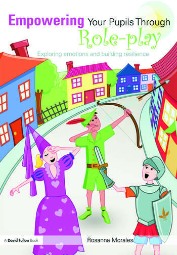 Empowering Your Pupils Through Role-Play Exploring Emotions and Building Resilience book cover
