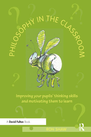 Philosophy in the Classroom Improving your Pupils' Thinking Skills and Motivating Them to Learn book cover