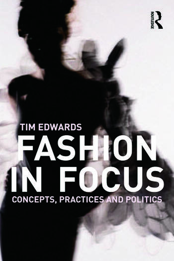 Fashion In Focus Concepts, Practices and Politics book cover