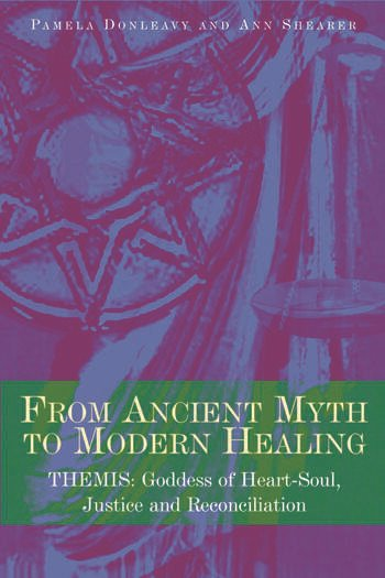 From Ancient Myth to Modern Healing Themis: Goddess of Heart-Soul, Justice and Reconciliation book cover