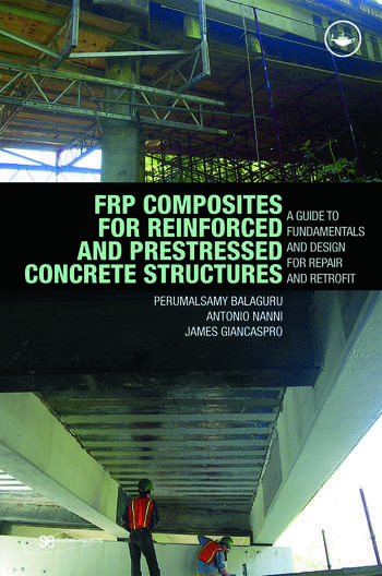 FRP Composites for Reinforced and Prestressed Concrete Structures A Guide to Fundamentals and Design for Repair and Retrofit book cover