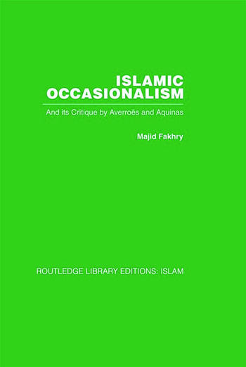 Islamic Occasionalism and its critique by Averroes and Aquinas book cover