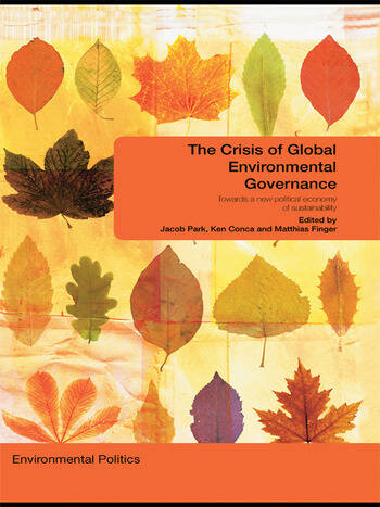 The Crisis of Global Environmental Governance Towards a New Political Economy of Sustainability book cover