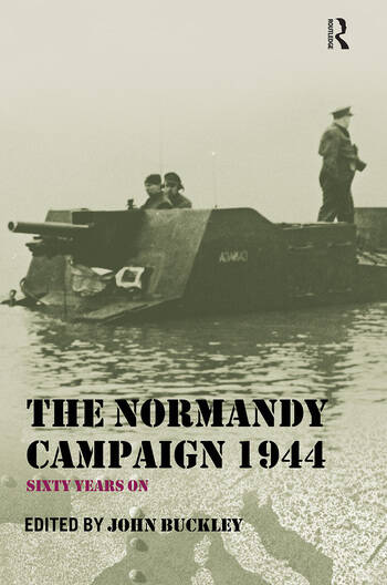 The Normandy Campaign 1944 Sixty Years On book cover