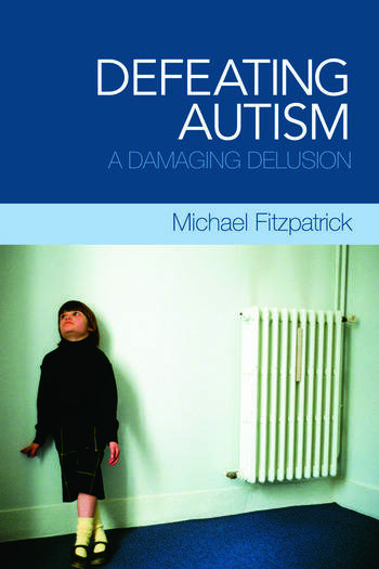 Autism How Unorthodox Treatments Can >> Defeating Autism A Damaging Delusion Crc Press Book