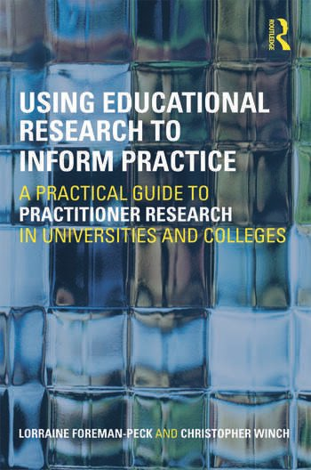 Using Educational Research to Inform Practice A Practical Guide to Practitioner Research in Universities and Colleges book cover