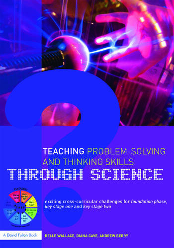Teaching Problem-Solving and Thinking Skills through Science Exciting Cross-Curricular Challenges for Foundation Phase, Key Stage One and Key Stage Two book cover