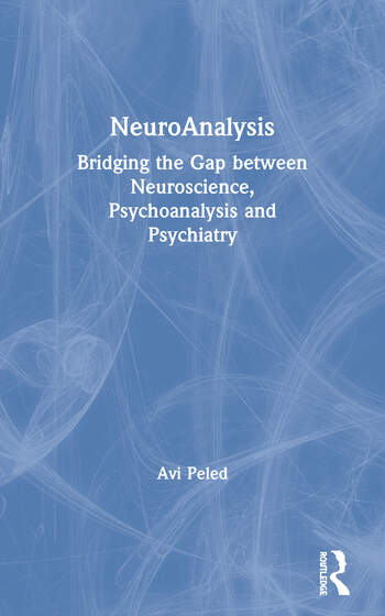 NeuroAnalysis Bridging the Gap between Neuroscience, Psychoanalysis and Psychiatry book cover