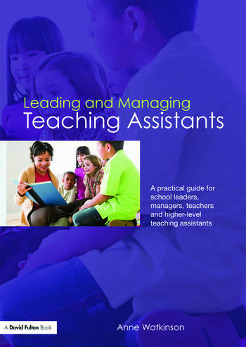 Leading and Managing Teaching Assistants A Practical Guide for School Leaders, Managers, Teachers and Higher-Level Teaching Assistants book cover