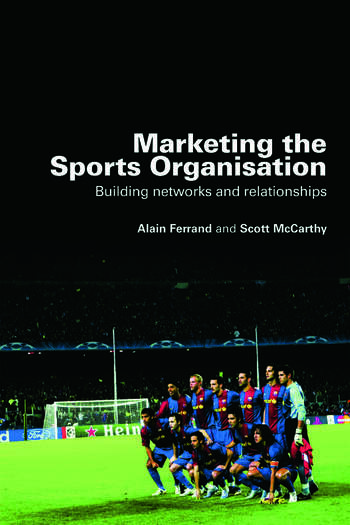 Marketing the Sports Organisation Building Networks and Relationships book cover