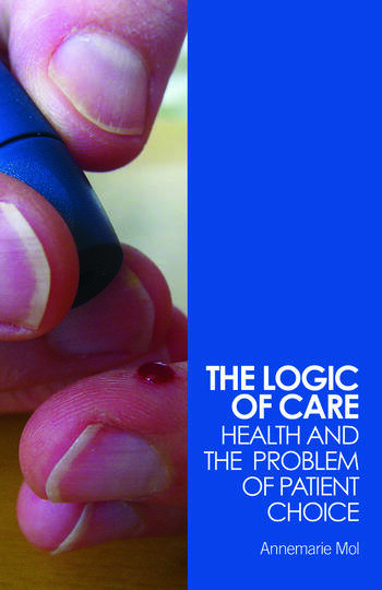 The Logic of Care Health and the Problem of Patient Choice book cover