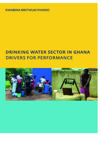 Drinking Water Sector in Ghana: Drivers for Performance PhD, UNESCO-IHE Institute for Water Education, Delft, The Netherlands book cover