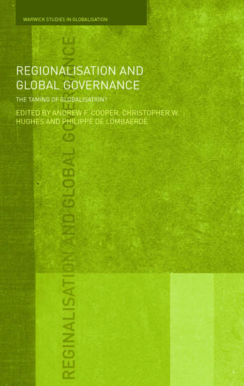 Regionalisation and Global Governance The Taming of Globalisation? book cover