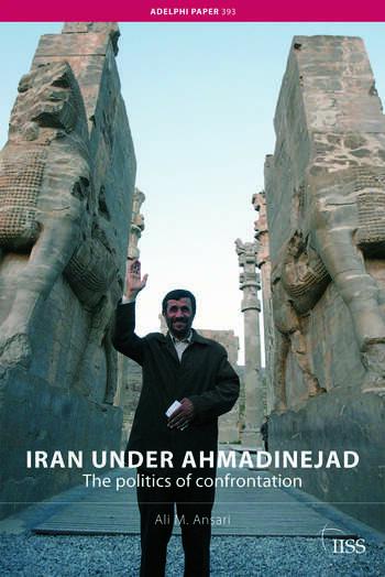 Iran under Ahmadinejad The Politics of Confrontation book cover