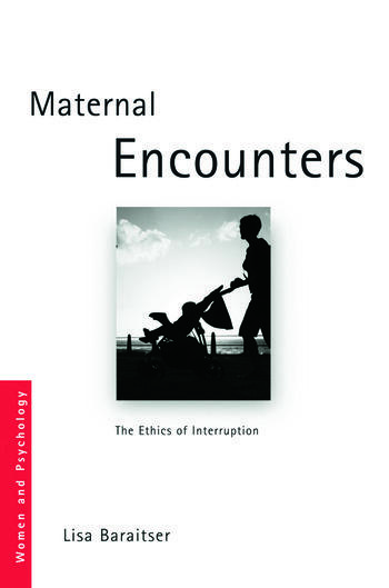 Maternal Encounters The Ethics of Interruption book cover