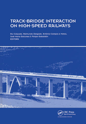 Track-Bridge Interaction on High-Speed Railways Selected and revised papers from the Workshop on Track-Bridge Interaction on High-Speed Railways, Porto, Portugal, 15–16 October, 2007 book cover