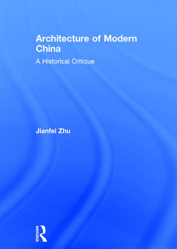 Architecture of Modern China A Historical Critique book cover