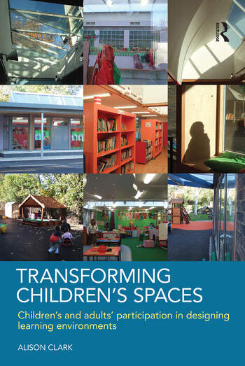 Transforming Children's Spaces Children's and Adults' Participation in Designing Learning Environments book cover