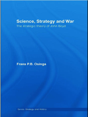 Science, Strategy and War The Strategic Theory of John Boyd book cover