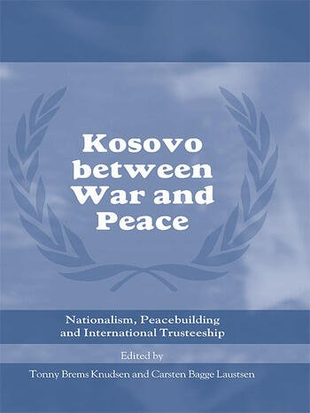 Kosovo between War and Peace Nationalism, Peacebuilding and International Trusteeship book cover