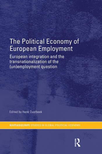 The Political Economy of European Employment European Integration and the Transnationalization of the (Un)Employment Question book cover
