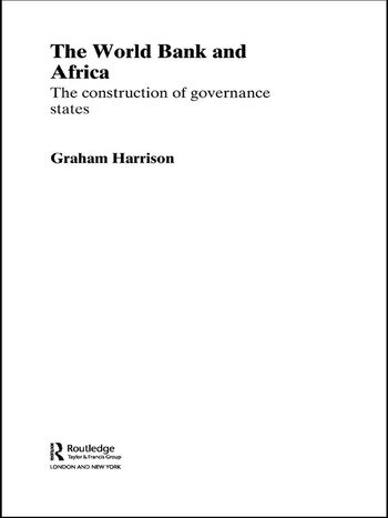 The World Bank and Africa The Construction of Governance States book cover