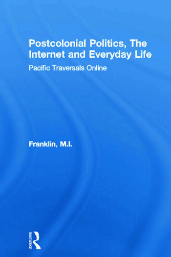 Postcolonial Politics, The Internet and Everyday Life Pacific Traversals Online book cover