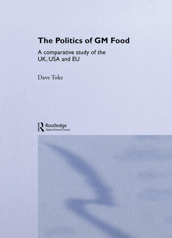 The Politics of GM Food A Comparative Study of the UK, USA and EU book cover
