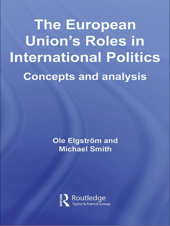 The European Union's Roles in International Politics Concepts and Analysis book cover