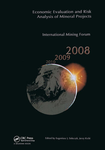 Economic Evaluation and Risk Analysis of Mineral Projects Proceedings of the International Mining Forum 2008 Cracow - Szczyrk - Wieliczka, Poland, February 2008 book cover