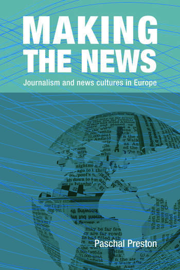 Making the News Journalism and News Cultures in Europe book cover