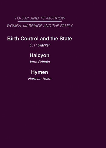 Today and Tomorrow Volume 3 Women, Marriage and the Family Birth Control and the State Halcyon, or the Future of Monogamy Hymen or the Future of Marriage book cover